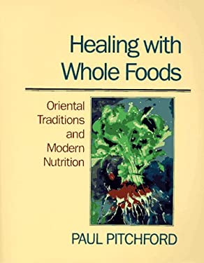 Healing with Whole Foods: Oriental Traditions and Modern Nutrition 9780938190646