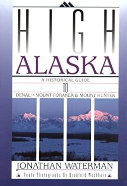 High Alaska: A Historical Guide to Denali, Mount Foraker, & Mount Hunter 9780930410414