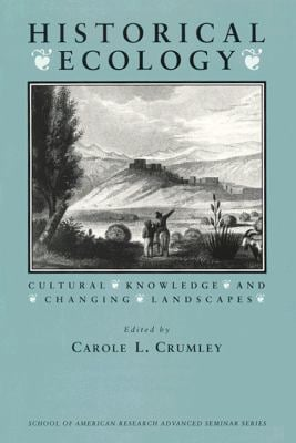Historical Ecology: Cultural Knowledge and Changing Landscapes 9780933452855