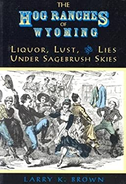 Hog Ranches of Wyoming: Liquor, Lust, & Lies Under Sagebrush Skies 9780931271304
