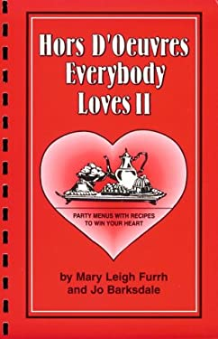 Hors D'Oeuvres Everybody Loves II: Party Menus with Recipes to Win Your Heart 9780937552919
