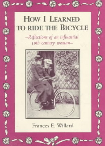 How I Learned to Ride the Bicycle: Reflections of an Influential 19th Century Woman 9780933271050