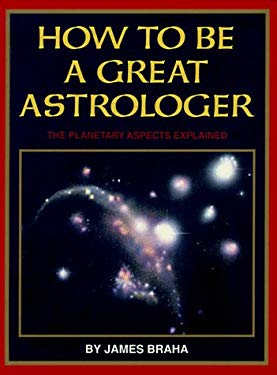 How to Be a Great Astrologer: The Planetary Aspects Explained 9780935895025
