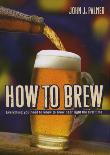 How to Brew: Everything You Need to Know to Brew Beer Right the First Time 9780937381885