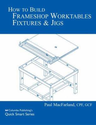 How to Build Frameshop Worktables Fixtures & Jigs 9780938655367