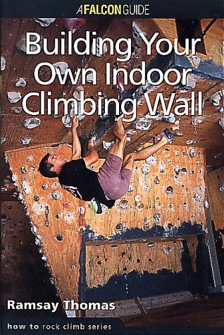 How to Climb: Building Your Own Indoor Climbing Wall 9780934641739