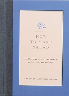 How to Make Salad: An Illustrated Step-By-Step Guide to Perfect Salads and Dressings. 9780936184241