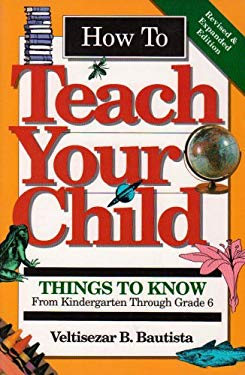 How to Teach Your Child: Things to Know from Kindergarten Through Grade 6 9780931613081