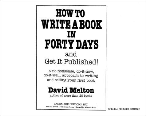 How to Write a Book in Forty Days and Get It Published!: A No-Nonsense, Do-It-Now, Do-It-Well, Approach to Writing and Selling Your First Book 9780933849815
