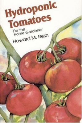 Hydroponic Tomatoes: For the Home Gardener 9780931231971