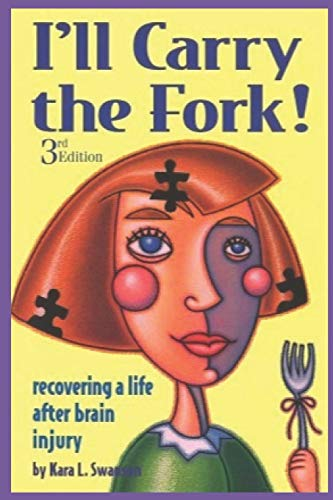 I'll Carry the Fork!: Recovering a Life After Brain Injury 9780933670044