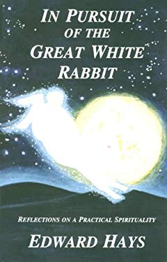 In Pursuit of the Great White Rabbit : Reflections on a Practical Spirituality