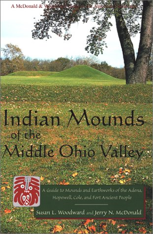 Indian Mounds of the Middle Ohio Valley: A Guide to Mounds and Earthworks of the Adena, Hopewell, and Late Woodland People 9780939923724
