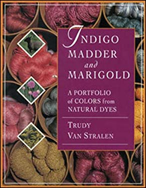 Indigo, Madder and Marigold: A Portfolio of Colors from Natural Dyes 9780934026864