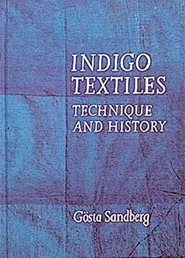 Indigo Textiles: Technique and History 9780937274408