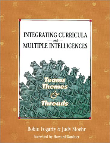 Integrating Curricula with Multiple Intelligences: Teams, Themes, and Threads 9780932935816