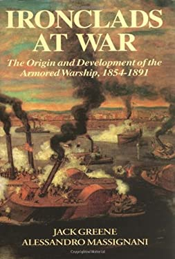 Ironclads at War: The Origin and Development of the Armored Battleship 9780938289586