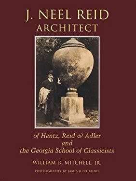 J. Neel Reid, Architect: Of Hentz, Reid & Adler and the Georgia School of Classicists 9780932958198