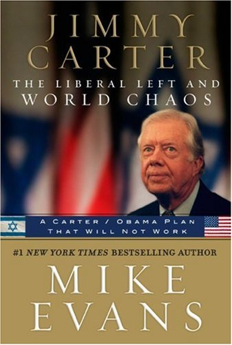 Jimmy Carter the Liberal Left and World Chaos: A Carter/Obama Plan That Will Not Work 9780935199338