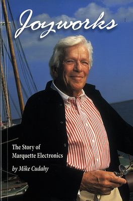 Joyworks: The Story of Marquette Electronics and Two Lucky Entrepreneurs 9780938076179