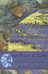 Juan Ponce de Leon: And the Spanish Discovery of Puerto Rico and Florida