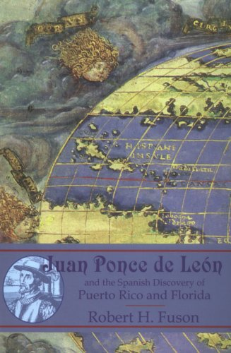 Juan Ponce de Leon: And the Spanish Discovery of Puerto Rico and Florida 9780939923823