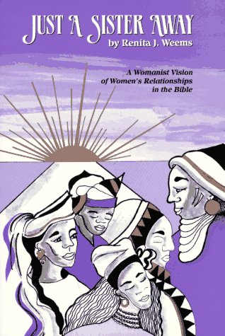 Just a Sister Away: A Womanist Vision of Women's Relationships in the Bible 9780931055522