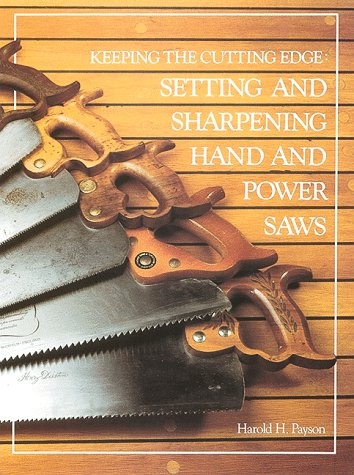 Keeping the Cutting Edge: Setting and Sharpening Hand and Power Saws 9780937822029