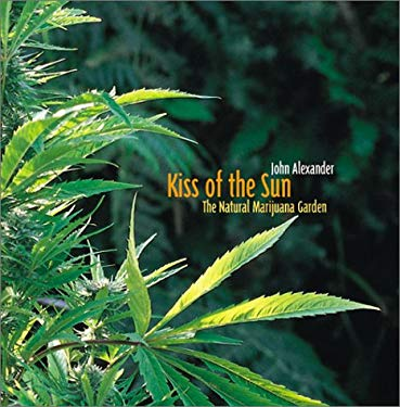 Kiss of the Sun: The Natural Marijuana Garden 9780932551382
