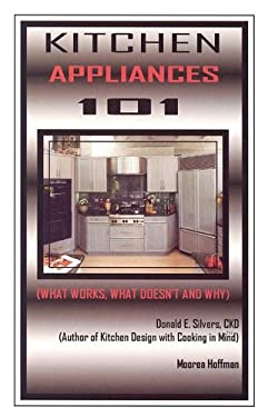 Kitchen Appliances 101: What Works, What Doesn't and Why 9780932767103