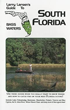 Larry Larsen's Guide to South Florida Bass Waters Book 3 9780936513157