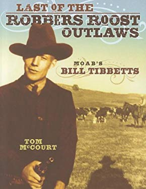 Last of the Robbers Roost Outlaws: Moab's Bill Tibbetts 9780937407158