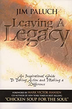 Leaving a Legacy: An Inspirational Guide to Taking Action and Making a Difference 9780937539323
