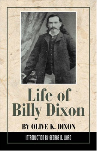 Life of Billy Dixon: Plainsman, Scout and Pioneer 9780938349129