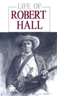 Life of Robert Hall: Indian Fighter and Veteran of Three Great Wars: Also, Sketch of Big Foot Wallace 9780938349891