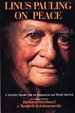 Linus Pauling on Peace: A Scientist Speaks Out on Humanism and World Survival 9780933670037