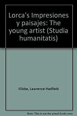 Lorca's Impresiones y paisajes: The young artist (Studia humanitatis)