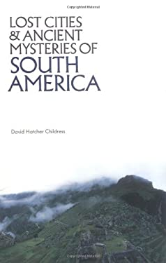 Lost Cities and Ancient Mysteries of South America 9780932813022