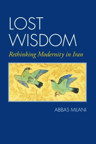 Lost Wisdom: Rethinking Modernity in Iran 9780934211901