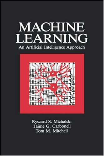 Machine Learning: An Artificial Intelligence Approach (Volume I) 9780934613095