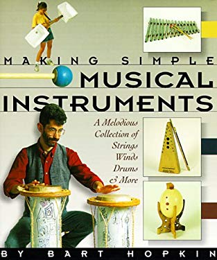 Making Simple Musical Instruments: A Melodious Collection of Strings, Winds, Drums and More