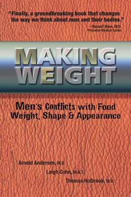 Making Weight: Men's Conflicts with Food, Weight, Shape and Appearance 9780936077352
