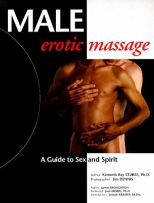 Male Erotic Massage: A Guide to Sex and Spirit 9780939263165