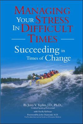 Managing Your Stress in Difficult Times: Succeeding in Times of Change 9780939372164