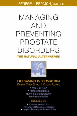 Managing and Preventing Prostate Disorders: The Natural Alternatives 9780934252973