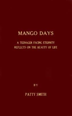 Mango Days: A Teenager Facing Eternity Reflects on the Beauty of Life 9780932727596