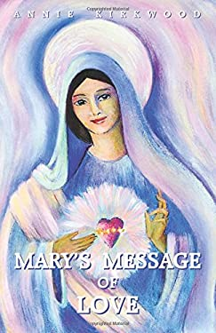 Mary's Message of Love: As Sent by Mary, the Mother of Jesus, to Her Messenger 9780931892332