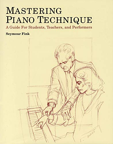Mastering Piano Technique: A Guide for Students, Teachers and Performers 9780931340468