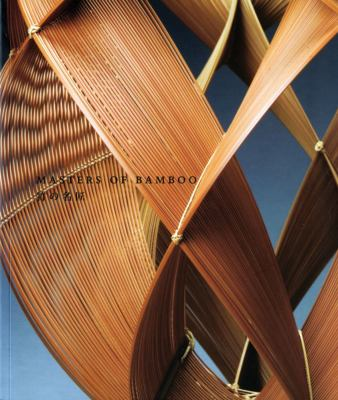 Masters of Bamboo: Artistic Lineages in the Lloyd Cotsen Japanese Basket Collection 9780939117406