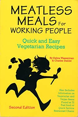 Meatless Meals for Working People: Quick and Easy Vegetarian Recipes 9780931411199